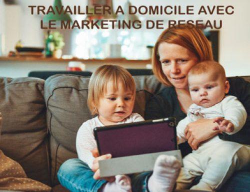 Travailler à domicile avec le marketing de réseau